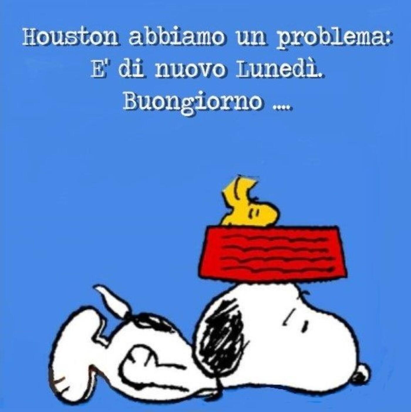 Houston abbiamo un problema... è di nuovo Lunedì... Buongiorno...