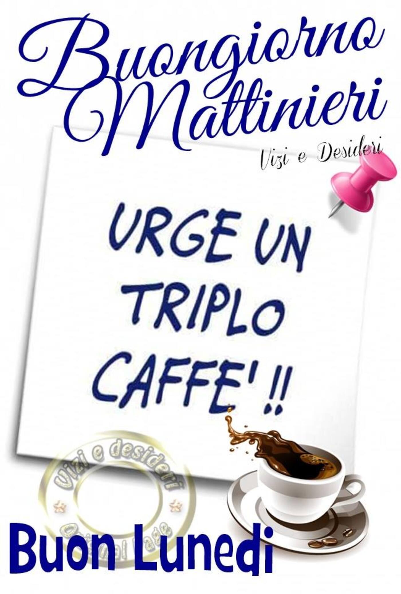 Buongiorno Mattinieri urge un triplo caffè! Buon Lunedì