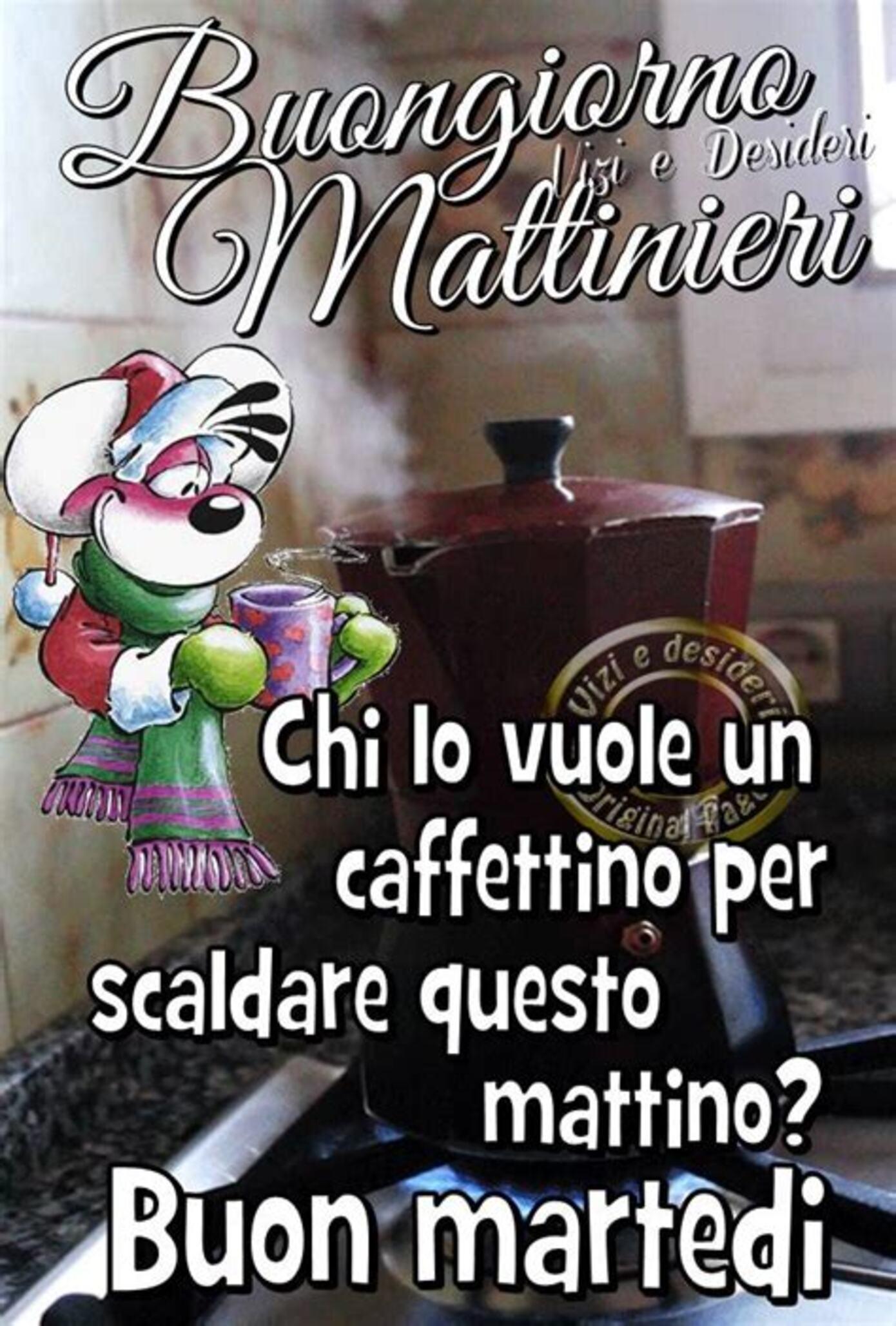 Buongiorno Mattinieri Chi lo vuole un caffettino per riscaldare questo mattino? Buon Martedì