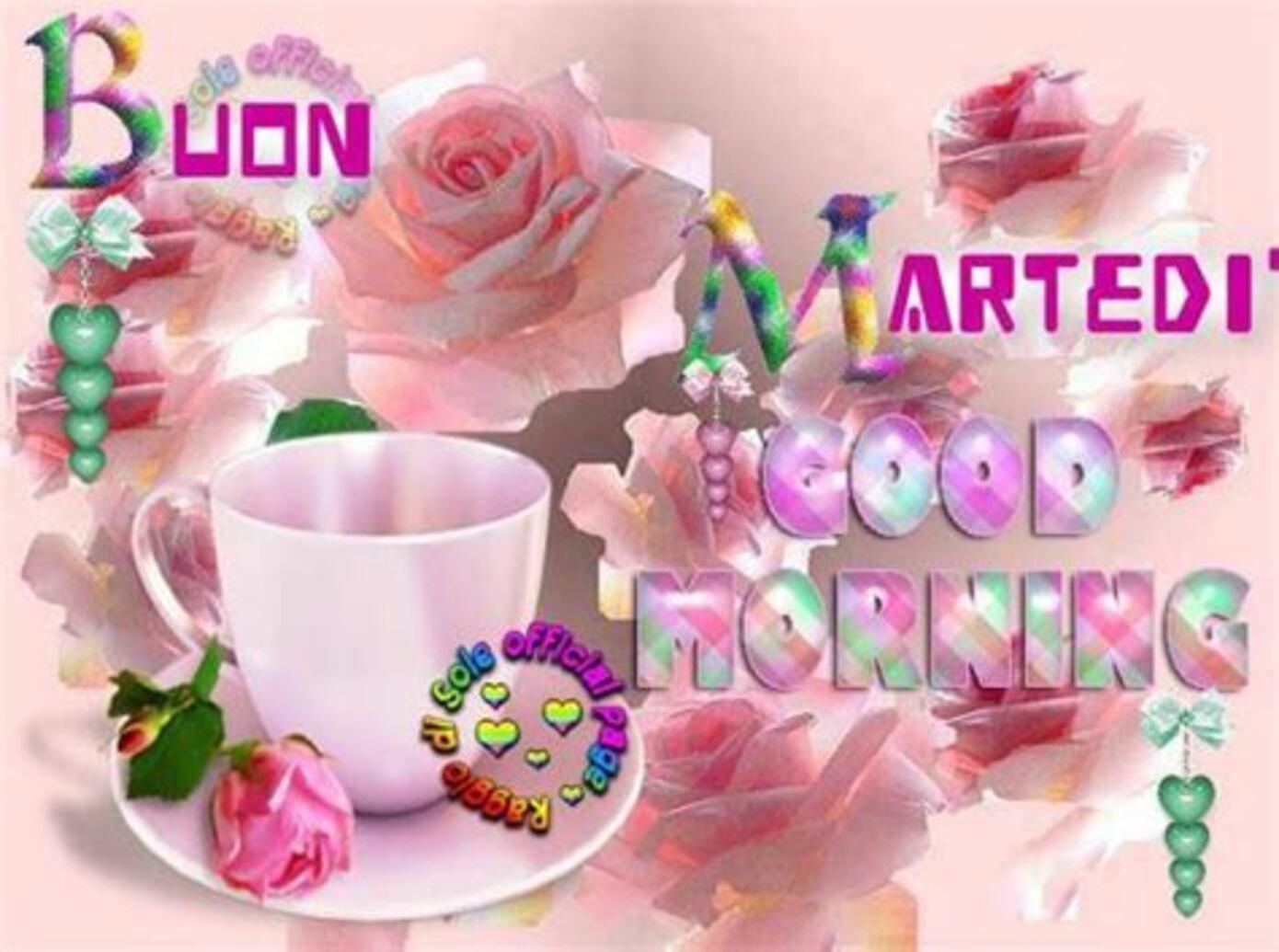 Buon Martedì Good Morning