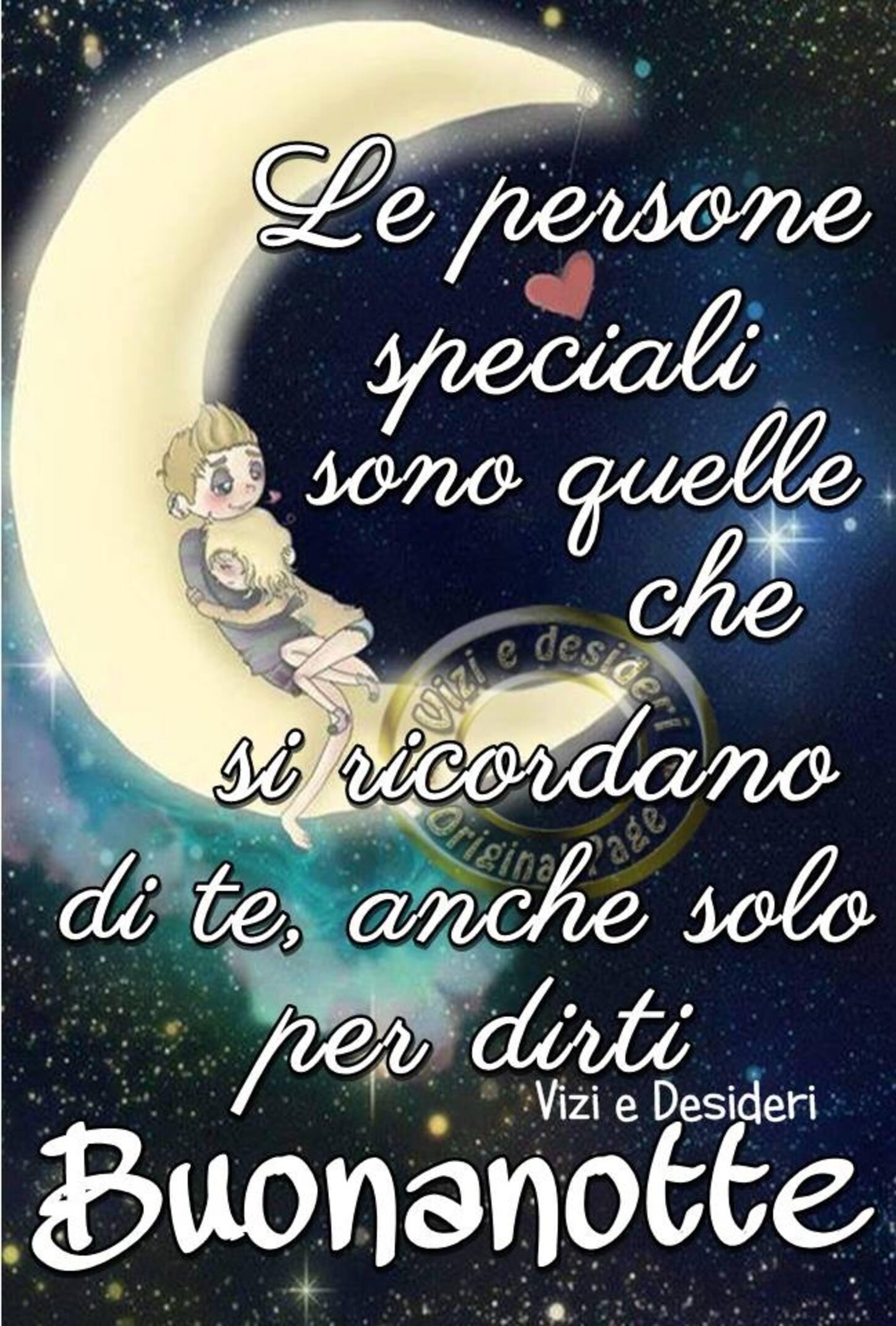 Le persone speciali sono quelle che si ricordano di te, anche solo per dirti Buonanotte