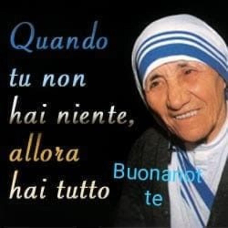 """""""Quando tu non hai niente, allora hai tutto"""". Buonanotte, Madre Teresa"""