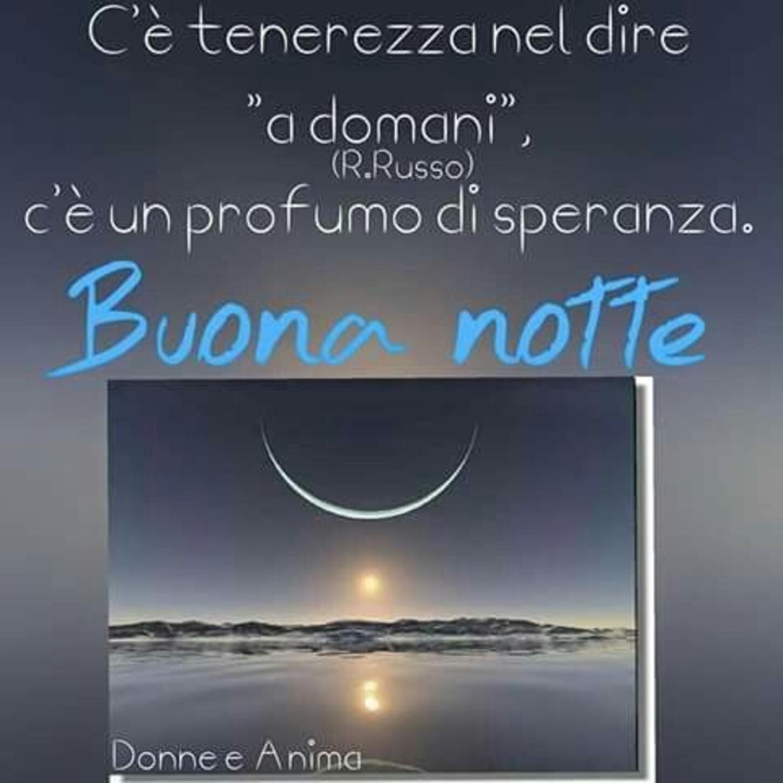 """C'è tenerezza nel dire """"a domani"""", c'è un profumo di speranza. Buona Notte"""