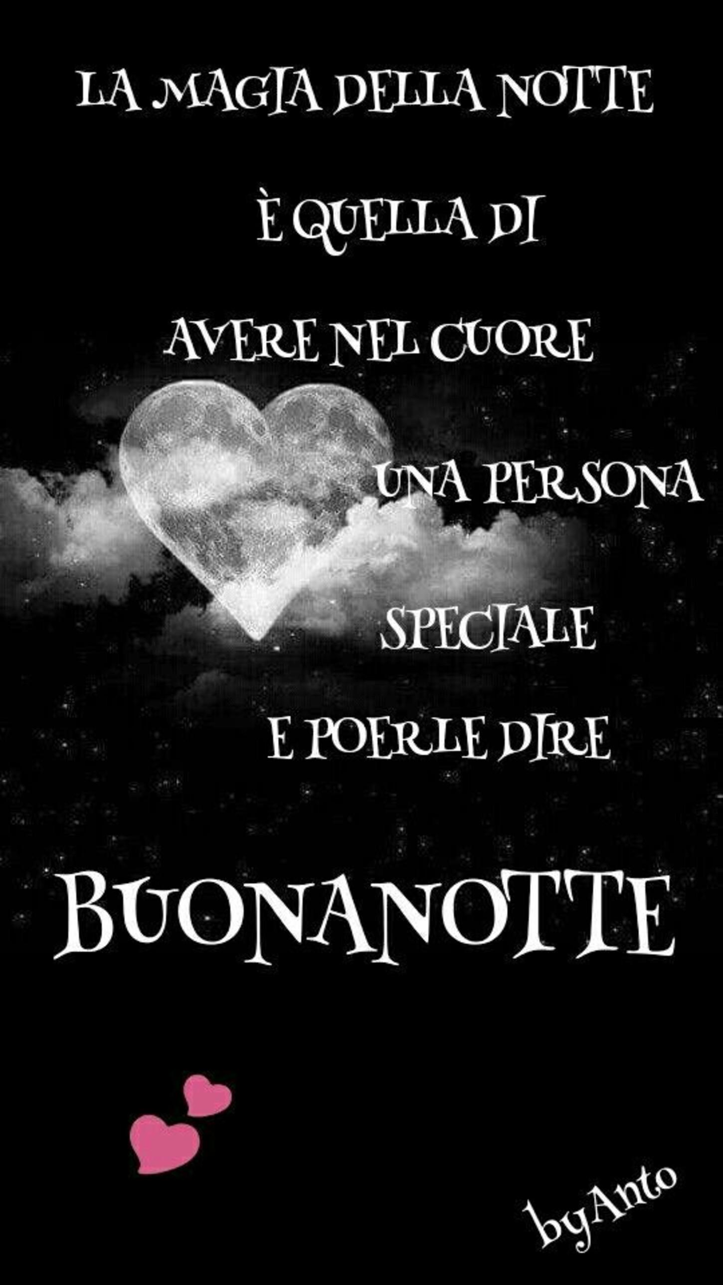 La magia della notte è quella di avere nel cuore una persona speciale e poterle dire Buonanotte