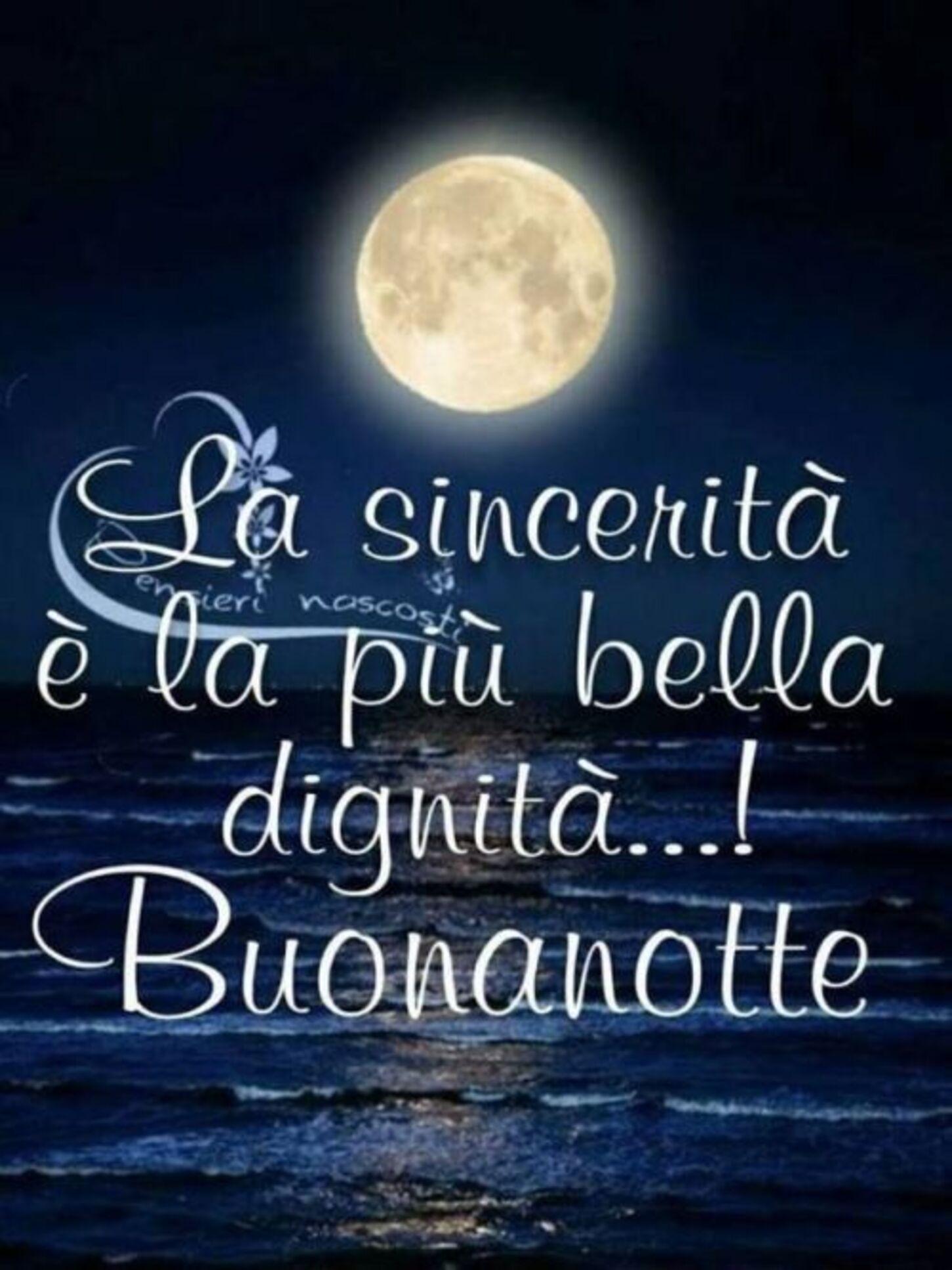La sincerità è la più bella dignità...! Buonanotte
