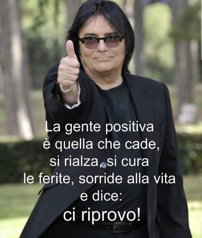 La gente positiva è quella che cade, si rialza, si cura le ferite, sorride alla vita e dice: ci riprovo!