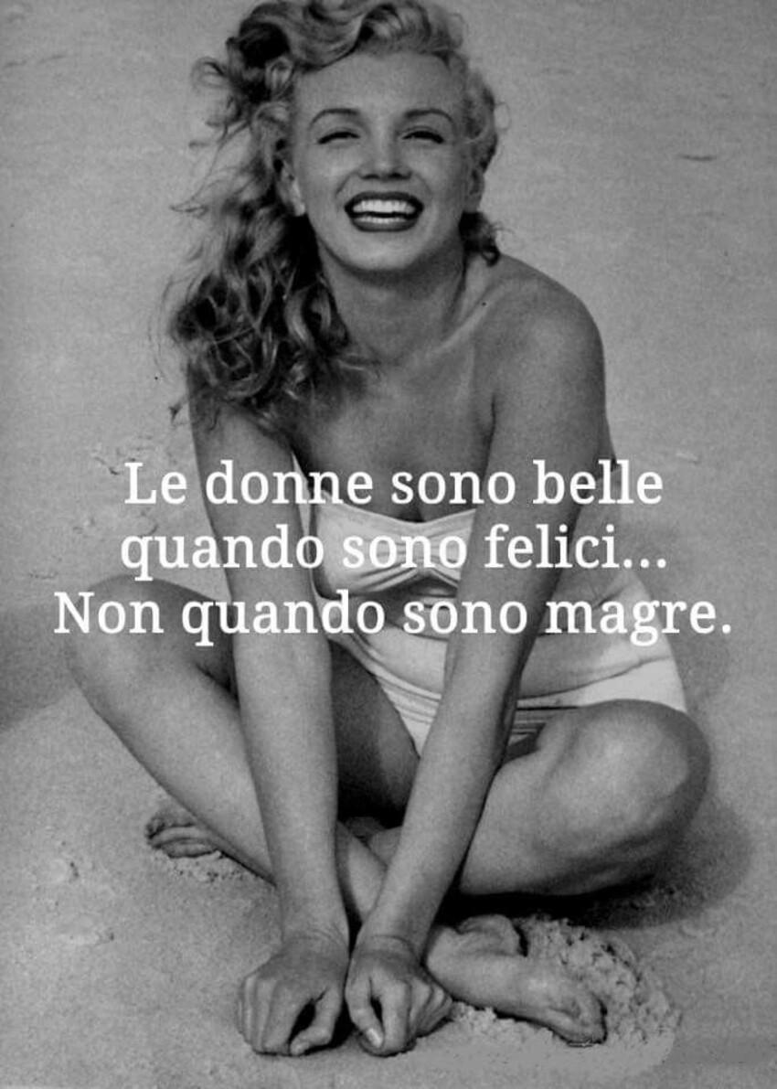 Le donne sono belle quando sono felici...non quando sono magre