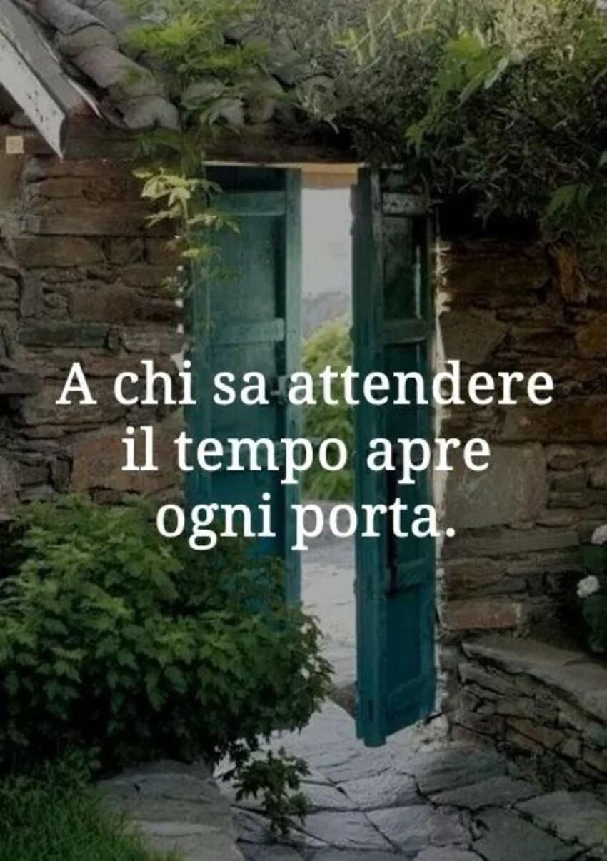 A chi sa attendere il tempo apre ogni porta.