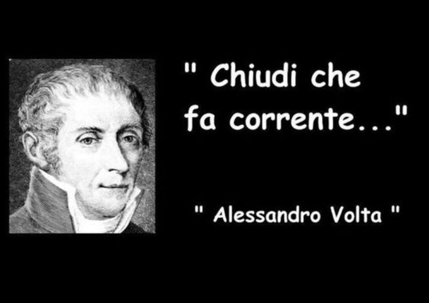 """""""Chiudi che fa corrente...""""- Alessandro Volta"""
