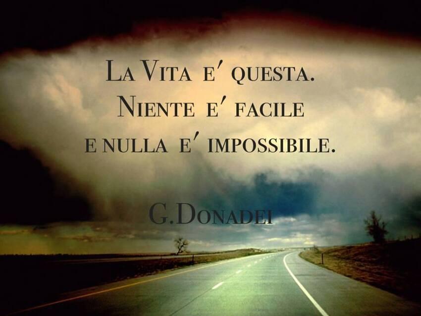 La vita è questa. Niente è facile e nulla è impossibile.