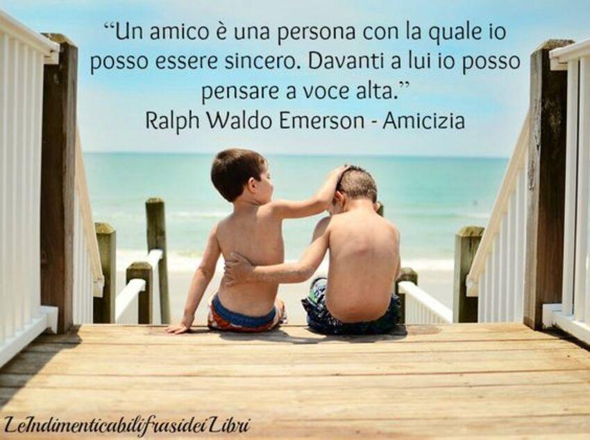 """""""Un amico è una persona con la quale posso essere sincero. Davanti a lui io posso pensare ad alta voce."""" Ralph Waldo Emerson - Amicizia"""