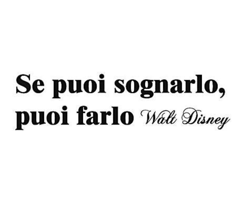 Se puoi sognarlo, puoi farlo. - Walt Disney