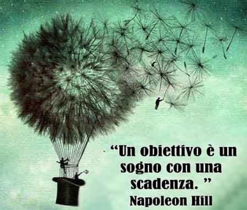 """""""Un obiettivo è un sogno con una scadenza.""""- Napoleon Hill"""