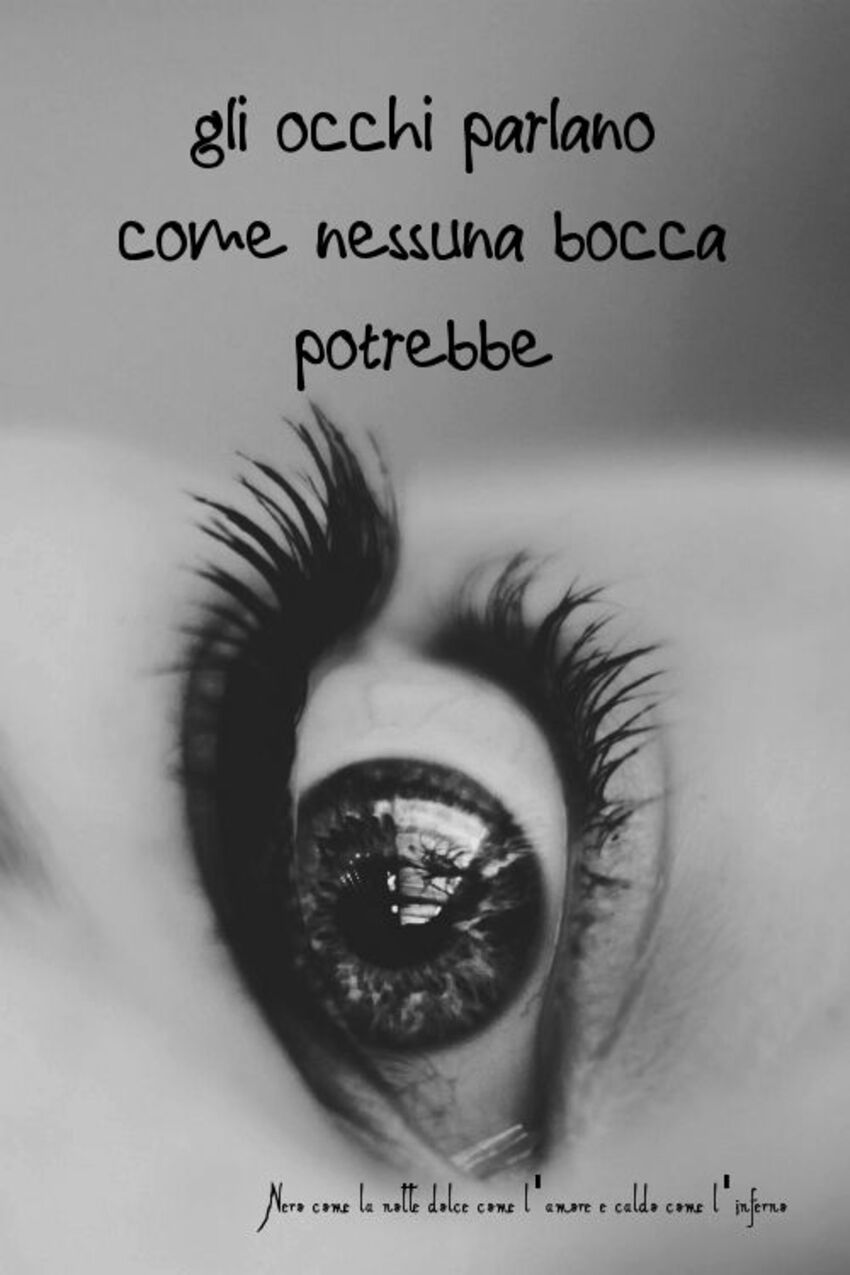 Gli occhi parlano come nessuna bocca potrebbe