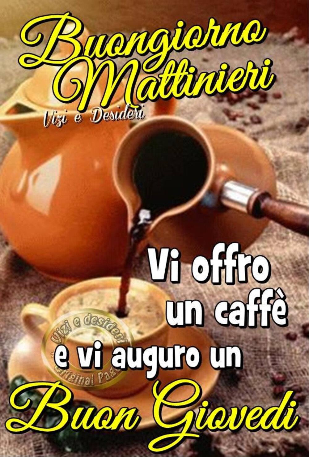 Buongiorno Mattinieri, vi offro un caffè e vi auguro un Buon Giovedì
