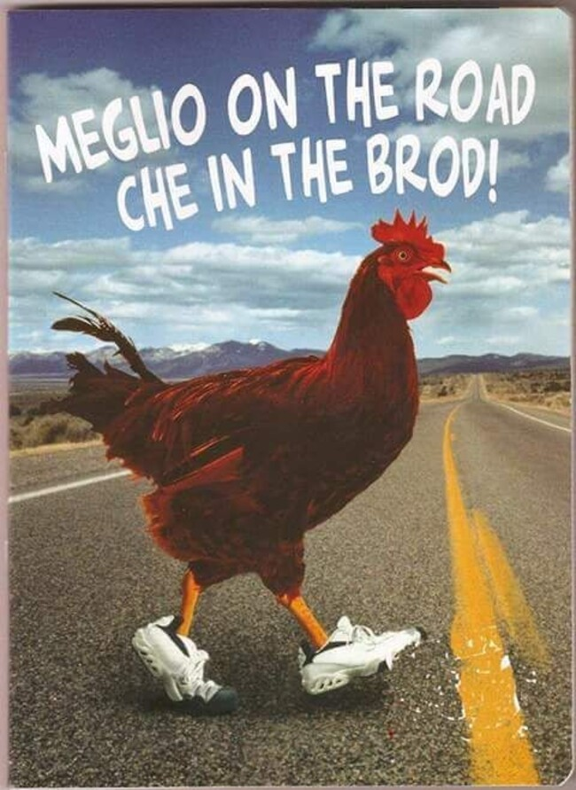 MEGLIO ON THE ROAD CHE IN THE BROD !