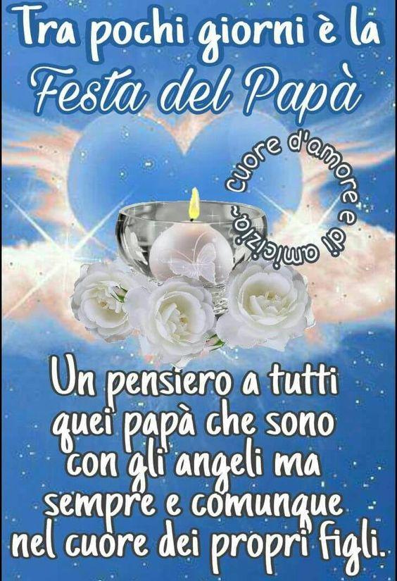 Tra pochi giorni è la festa del papà Un pensiero a tutti quei papà che sono con gli angeli ma sempre e comunque nel cuore dei propri figli
