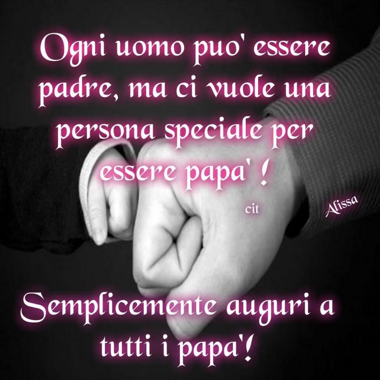 Ogni uomo può essere padre, ma ci vuole una persona speciale per essere papà! Semplicemente auguri a tutti i papà