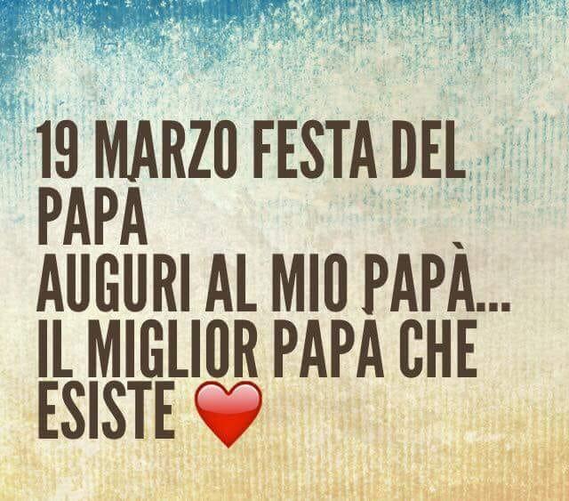 19 Marzo festa del papà Auguri al mio Papà...il miglior papà che esiste