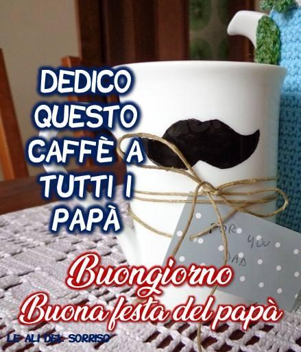 Dedico questo caffè a tutti i papà Buongiorno Buona festa del papà