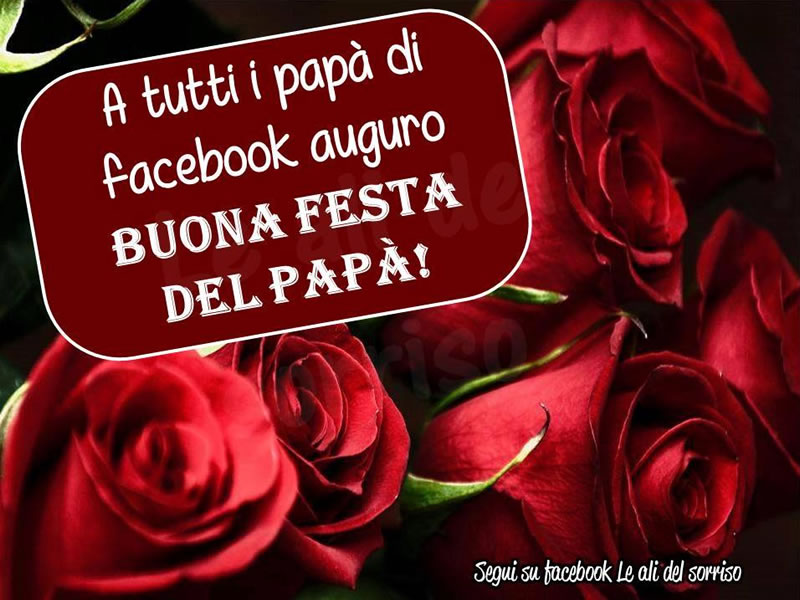 A tutti i papà di facebook auguro Buona festa del papà