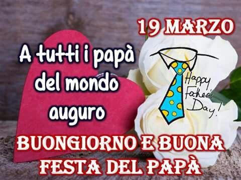 19 marzo a tutti i papà del mondo auguro Buongiorno e Buona Festa del Papà