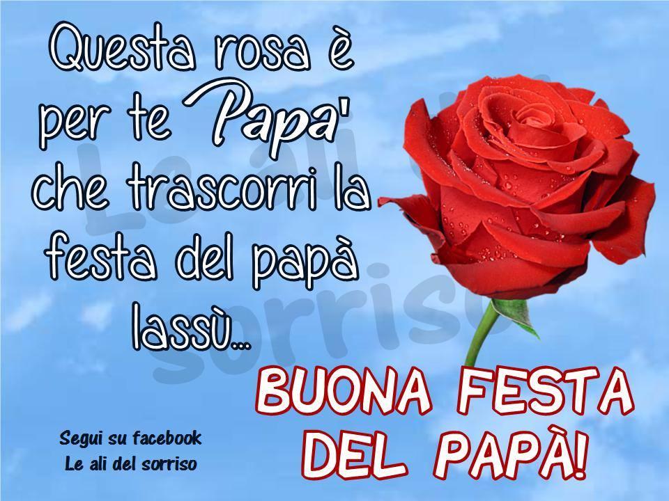 Questa rosa è per te papà che trascorri la festa del papà lassù! Buona festa del papà