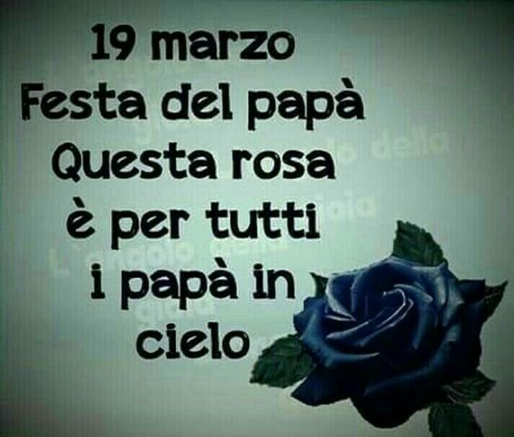 19 Marzo festa del papà questa rosa è per tutti i papà del cielo