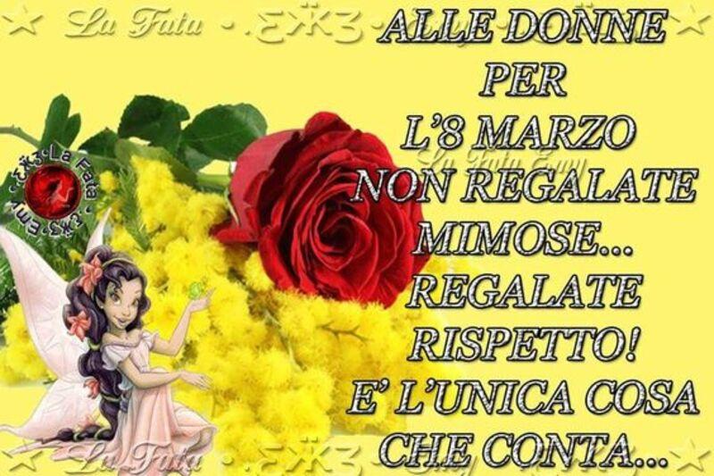 Alle donne per l'8 marzo non regalate mimose...regalate rispetto è l'unica cosa che conta