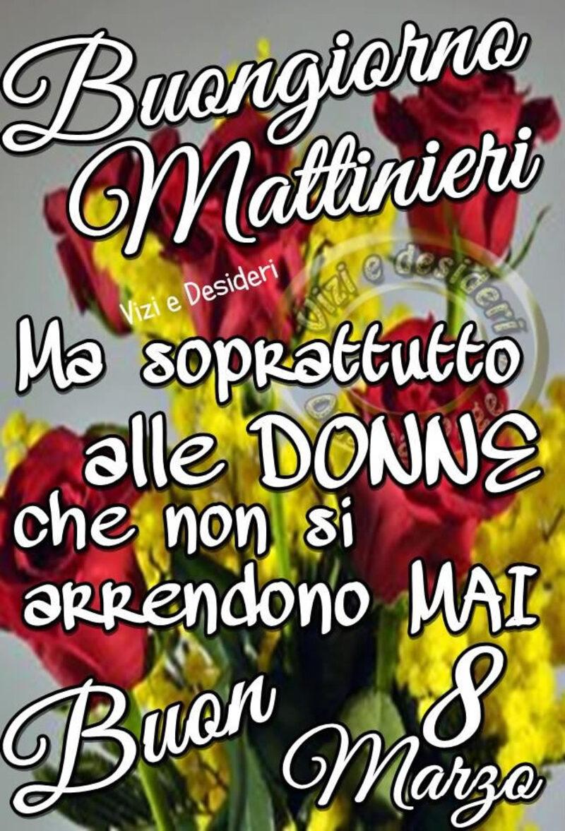 Buongiorno Mattinieri ma soprattutto alle donne che non si arrendono mai! Buon 8 Marzo