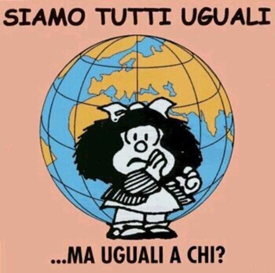 """""""SIAMO TUTTI UGUALI... MA UGUALI A CHI?"""" - Vignette con Mafalda"""