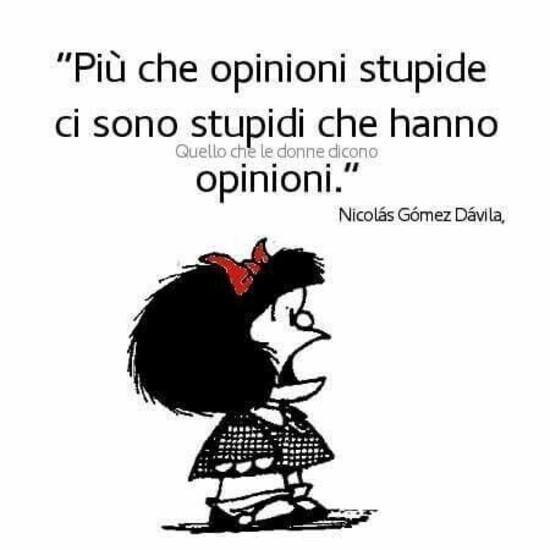 """""""Più che opinioni stupide ci sono stupidi che hanno opinioni."""""""