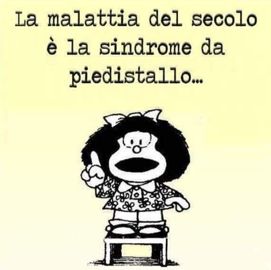 La malattia del secolo è la sindrome da piedistallo..