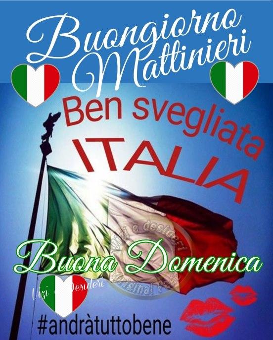 Buongiorno Mattinieri. Ben Svegliata Italia. Andrà Tutto Bene! BUONA DOMENICA