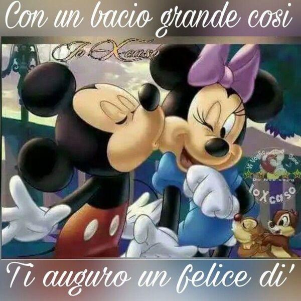 """""""Con un bacio grande così... ti auguro un Felice Dì..."""" - Buongiorno Disney"""