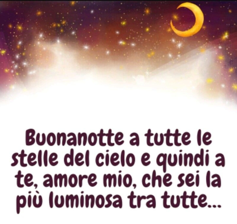 Buonanotte a tutte le stelle del cielo e quindi a te, Amore Mio, che sei la più luminosa di tutte...