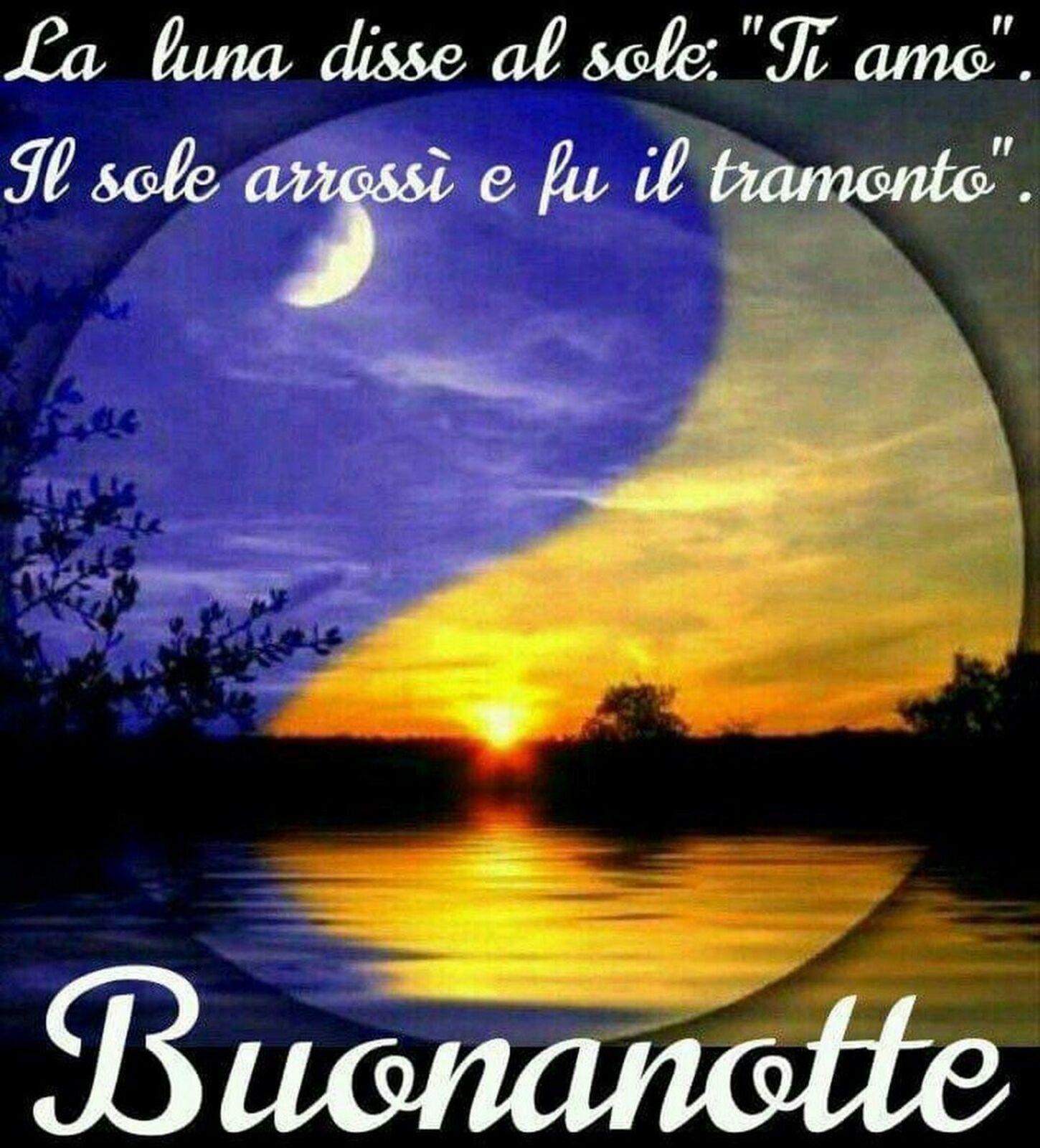 """La Luna disse al Sole: """" Ti Amo"""". Il Sole arrossì e fu il tramonto. Buonanotte"""