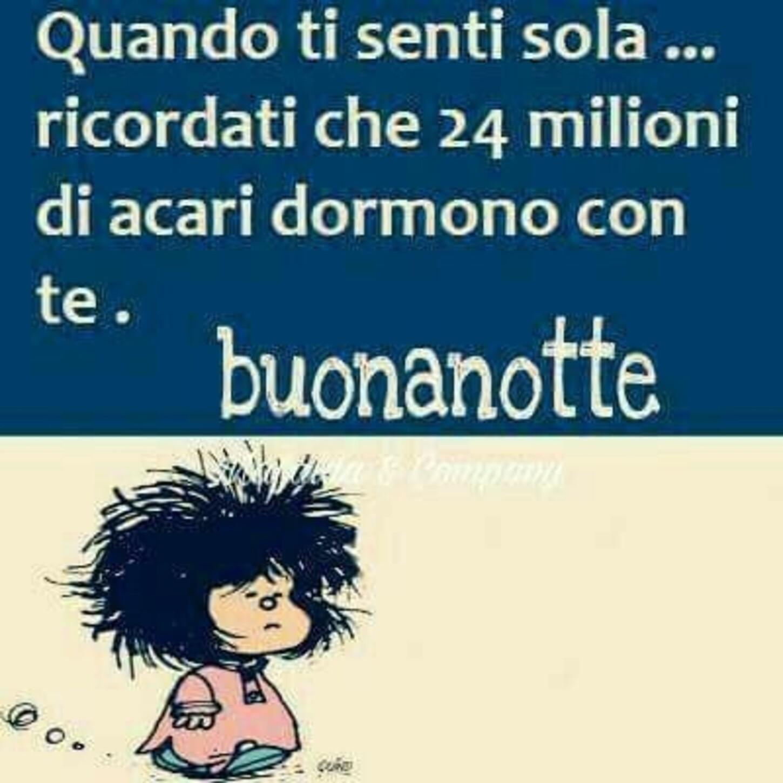 """""""Quando ti senti sola, ricordati che 24 milioni di acari dormono con te..."""" - Buonanotte divertente con Mafalda"""