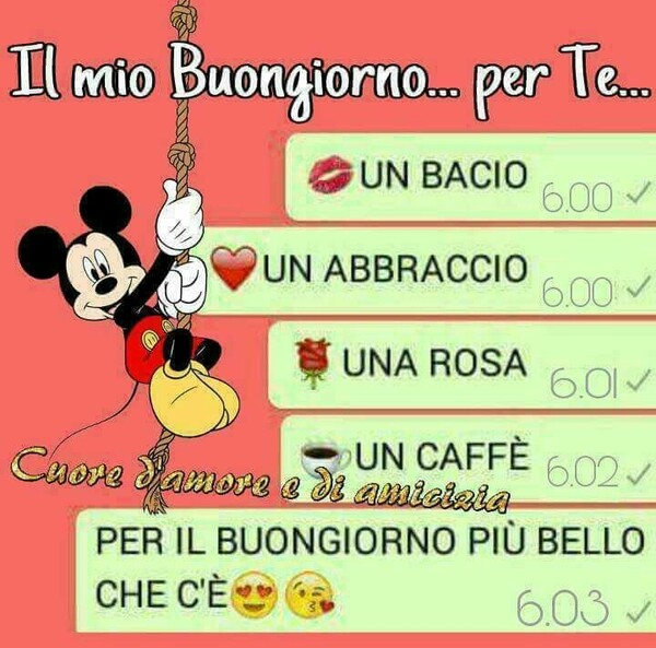 Topolino - Il mio Buongiorno per Te... Un bacio, un abbraccio, una rosa, un caffè... per il Buongiorno più bello che c'è!