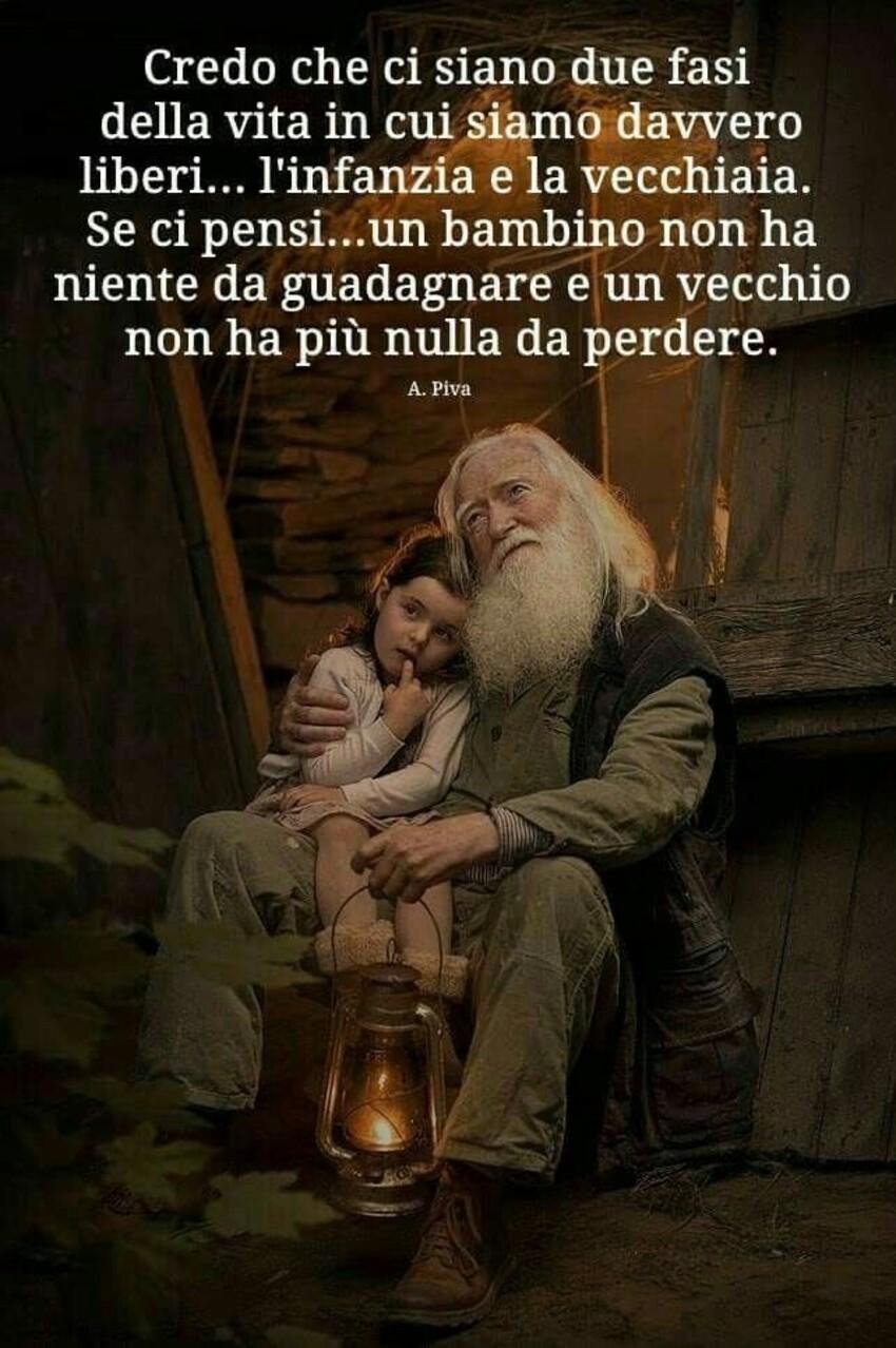 """""""Credo che ci siano due fasi nella vita in cui siamo davvero liberi.... l'infanzia e la vecchiaia....."""""""