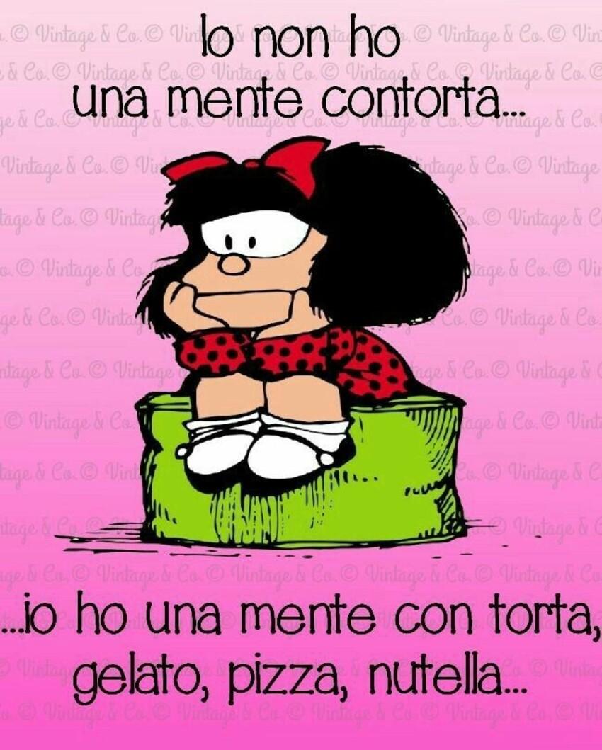 """""""Io non ho una mente contorta... io ho una mente con torta, gelato, pizza, Nutella..."""" - Immagini divertenti Mafalda"""