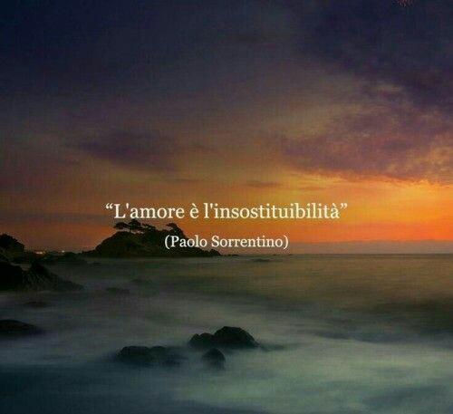 """""""L'Amore è l'insostituibilità."""" - Paolo Sorrentino"""