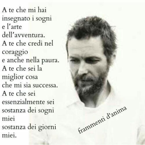 """""""A te che mi hai insegnato i sogni e l'arte dell'avventura....."""" - Jovanotti"""