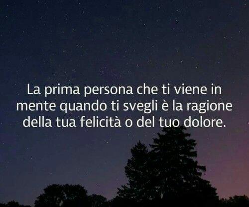 """""""La prima persona che ti viene in mente quando ti svegli è la ragione della tua felicità o del tuo dolore."""" - Frasi sull'Amore"""