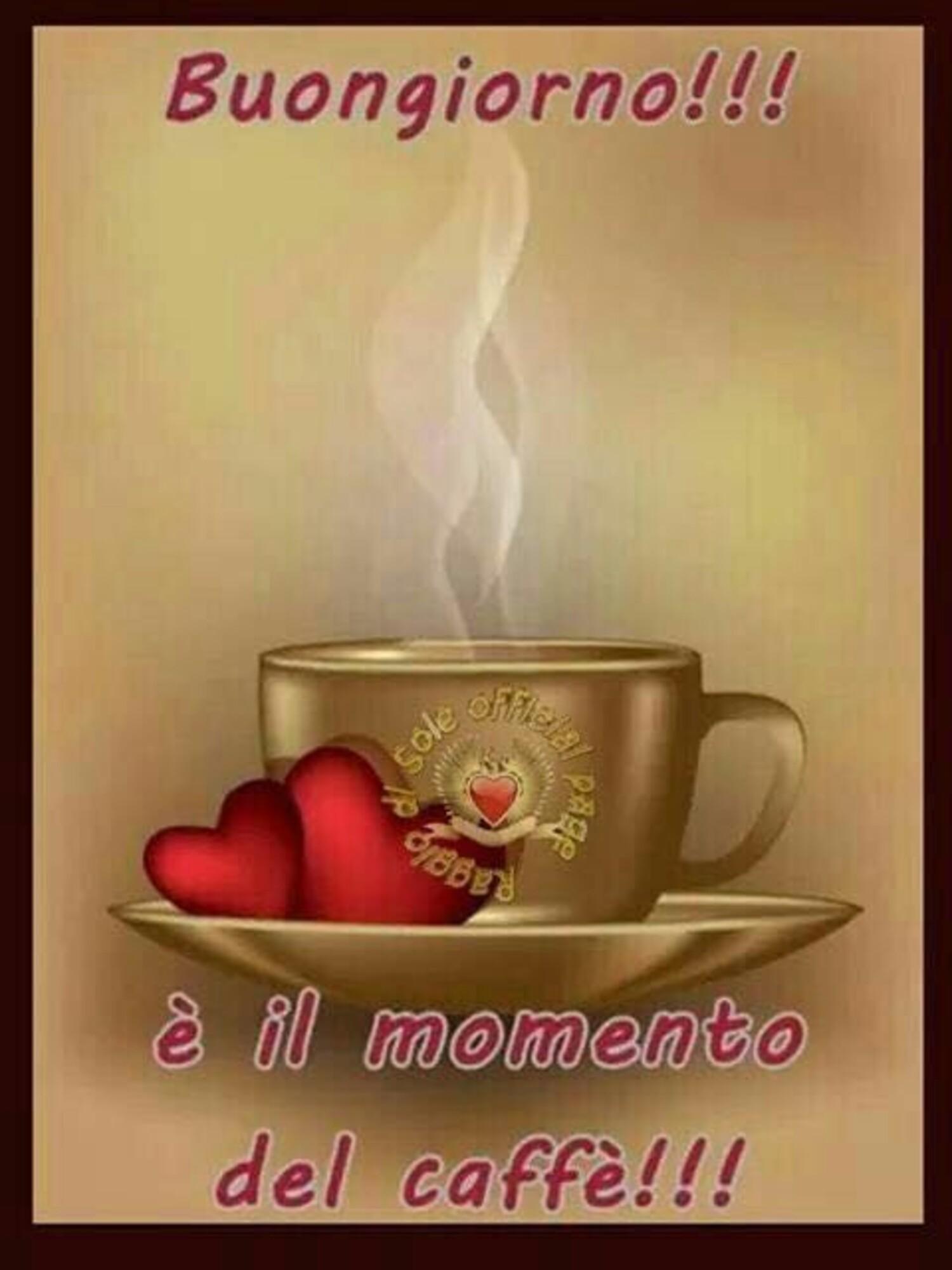 Buongiorno !!! E' il momento del caffè !!!