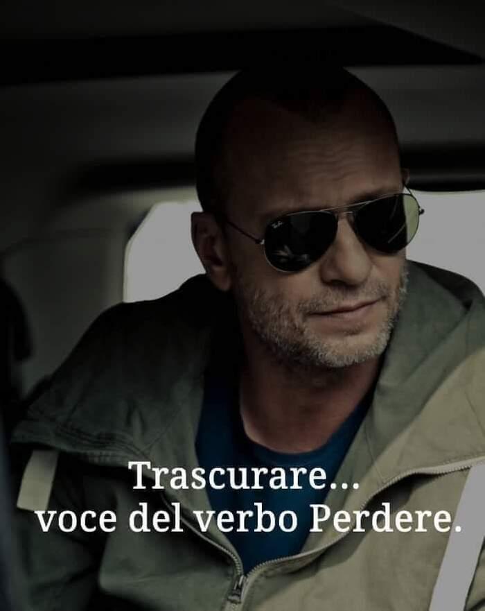 """""""Trascurare... voce del verbo perdere."""" - frecciatine per lui"""