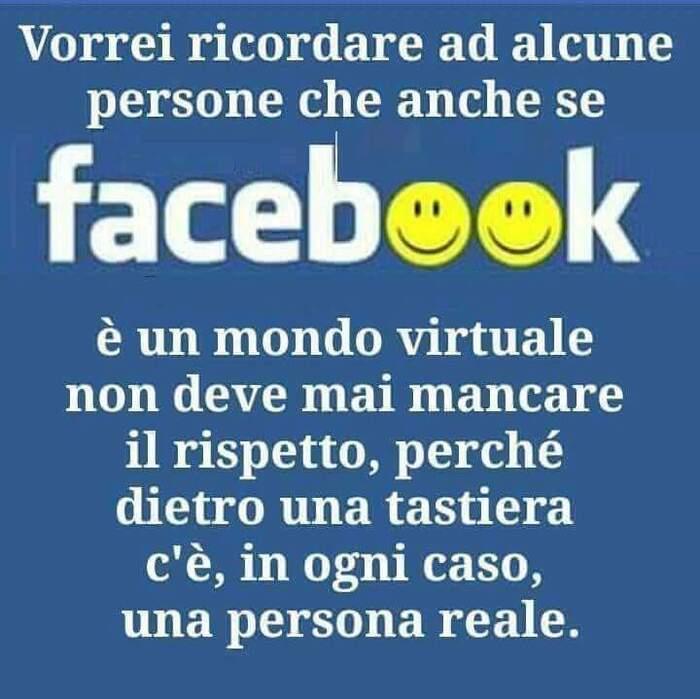 Vorrei ricordare ad alcune persone che anche se Facebook è un mondo virtuale non deve mai mancare il rispetto, perchè dietro una tastiera c'è, in ogni caso, una persona reale.