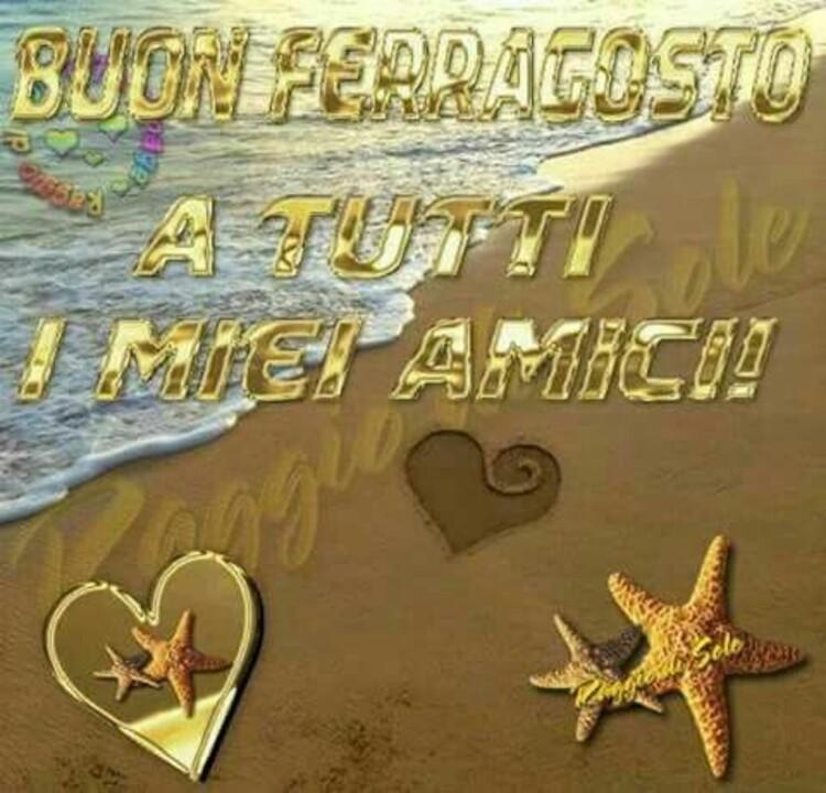 Buon Ferragosto a tutti i miei amici !!