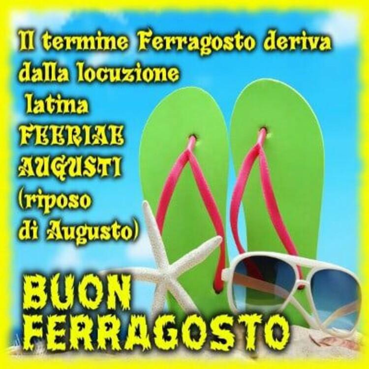 Il termine di Ferragosto deriva dal latino FERIAE AUGUSTI (Riposo di Augusto) BUON FERRAGOSTO