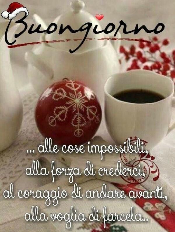Buongiorno alle cose impossibili, alla forza di crederci, al coraggio di andare avanti, alla voglia di farcela...